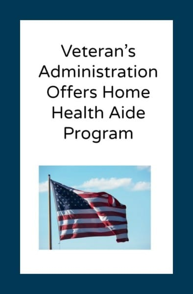 V.A. Home Health Aide Program Can Assist Veterans.