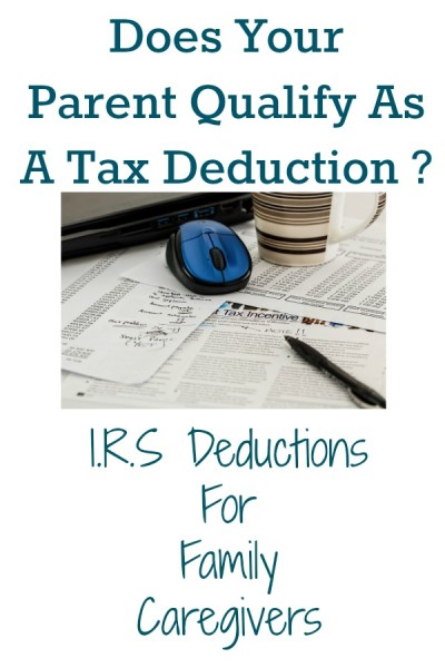 Family caregivers should check I.R.S. rules for possible parent tax deductin.