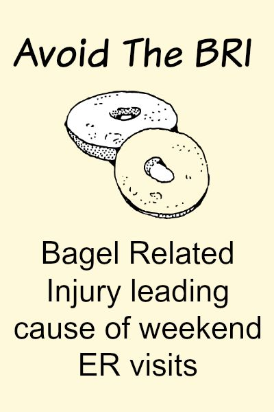Avoid The Dreaded BRI Bagel Related Injury