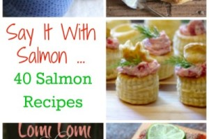 Say It With Salmon: 40 Delicious Salmon Recipes