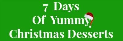 7 Days Of Christmas Dessert Recipes
