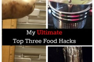 My Ultimate Top Three Food Hacks