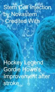 Stem Cell injection credited with Gordie Howe's improvement after stroke.