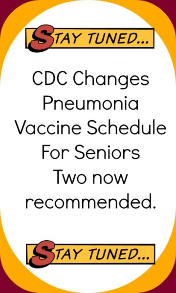 CDC Changes pneumonia vaccine for Seniors. Two vaccines now recommended.