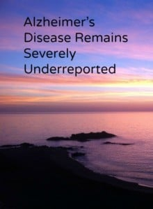 Alzheimer's Disease continues to be one of the most underreported diseases.