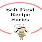 Soft Food Recipe Series