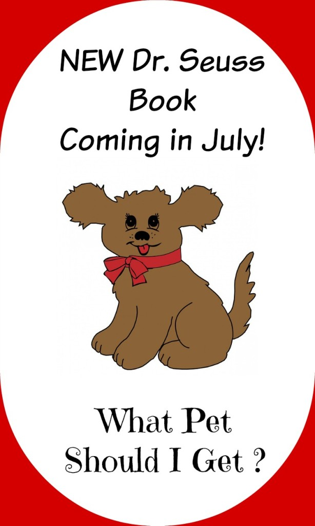 New Dr. Seuss Book What Pet Should I Get? releasing in July.