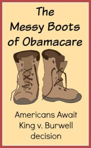 The Messy Boots Of Obamacare: King V. Burwell