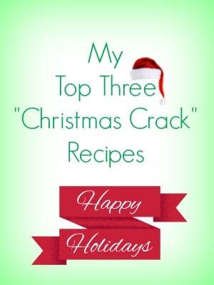 Top Three Christmas Crack Recipes