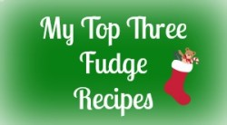 My top three Fudge recipes for the holidays!
