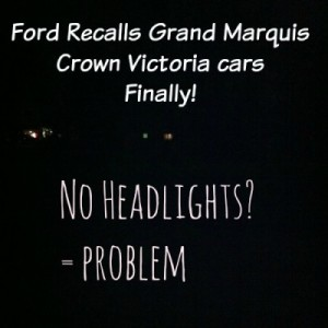 Ford finally recalls Grand Marquis Crown Victoria cars with faulty LCM.
