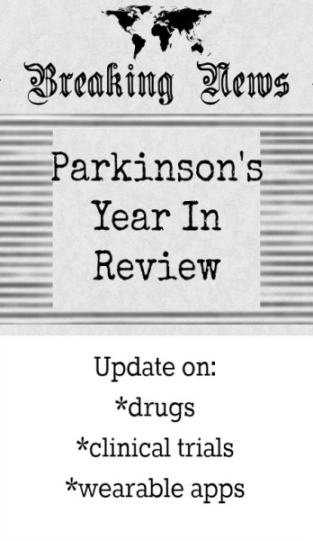 Parkinson's Year In Review: update on drugs, trials, wearable apps.