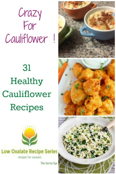 Enjoy these 31 Crazy for Cauliflower Recipes. Healthy selection including gluten free and low oxalate recipes.