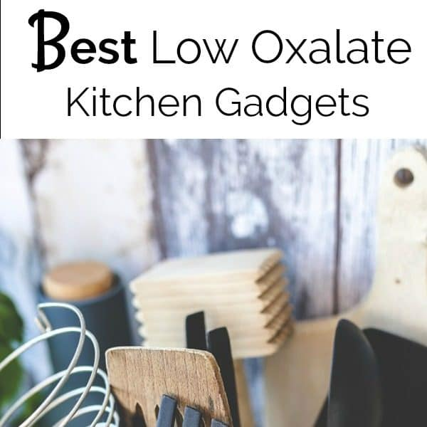 The Best Low Oxalate Kitchen Gadgets For 2019